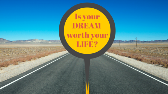 Is Your Dream Worth Your Life